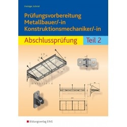 Prüfungsvorbereitung Metallbauer/-in Konstruktionsmechaniker/-in - Abschlussprüfung Teil 2